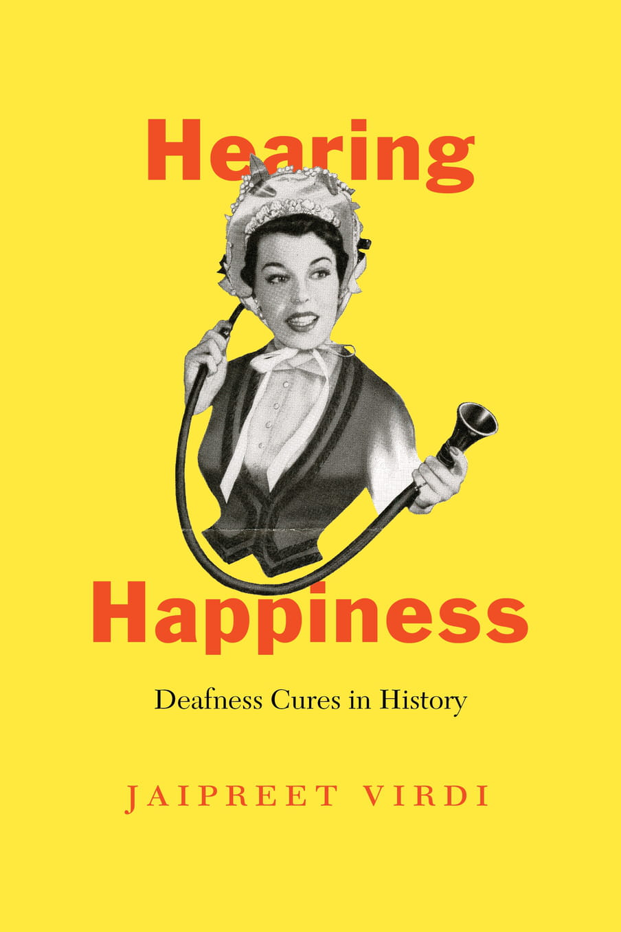 The cover of Hearing Happiness: Deafness Cures in History by Jaipreet Virdi