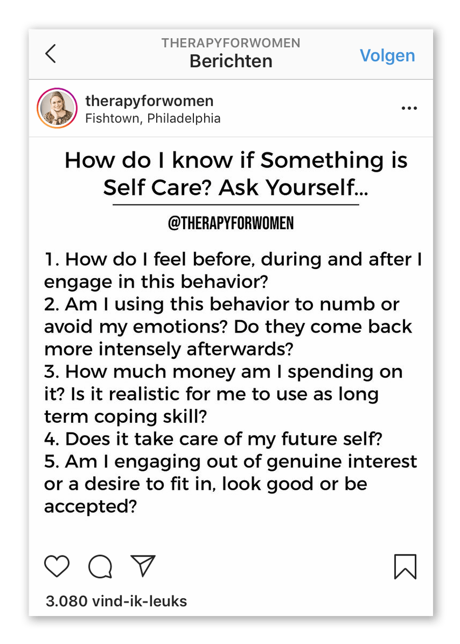 """Screenshot of an instagram post by therapyforwomen with an image with the following text: """"How do I know if Something is Self Care? Ask Yourself... 1. How do I feel before, during and after I engage in this behavior? 2. Am I using this behavior to numb or avoid my emotions? Do they come back more intensely afterwards? 3. How much money am I spending on it? Is it realistic for me to use as long term coping skill? 4. Does it take care of my future self? etc"""""""